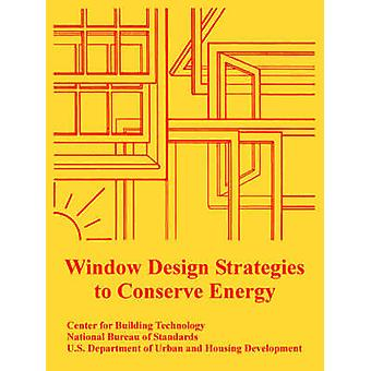 Window Design Strategies to Conserve Energy by Center for Building Technology