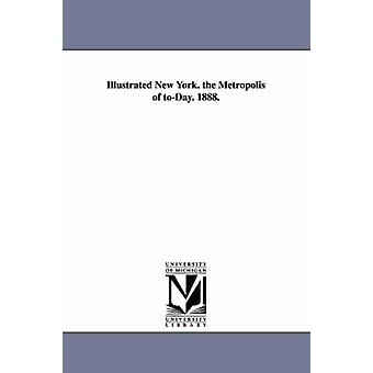 Illustrated New York. the Metropolis of toDay. 1888. by none