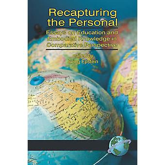 Recapturing the Personal Essays on Education and Embodied Knowledge in Comparative Perspective PB by Epstein & Irving