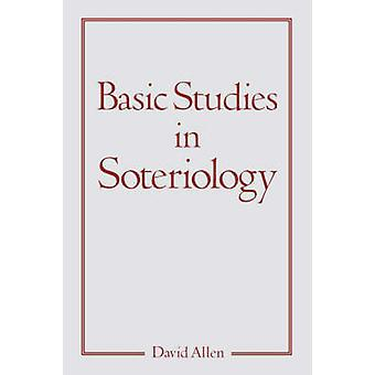 Basic Studies in Soteriology by Allen & David
