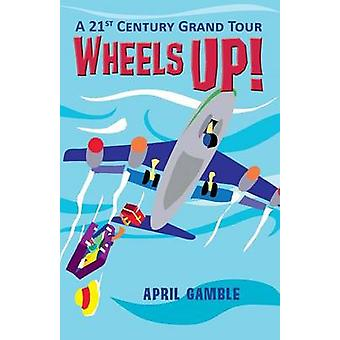 Wheels Up  A 21st Century Grand Tour by Gamble & April