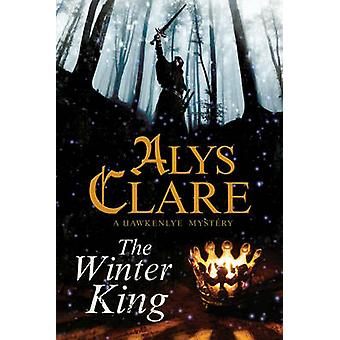 Winter King The A Hawkenlye 13th Century British Mystery by Clare & Alys