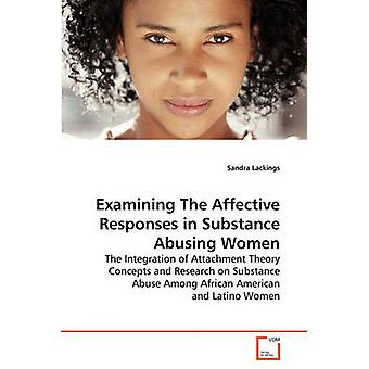 Examining The Affective Responses in Substance Abusing Women by Lackings & Sandra