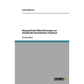 Biographische berlieferungen zur Gestalt des Senatskaisers Pupienus by Hoffmann & Andre