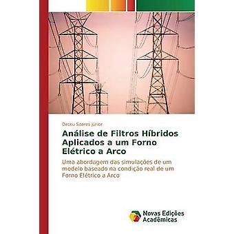 Anlise de Filtros Hbridos Aplicados a um Forno Eltrico a Arco by Soares Jnior Dirceu