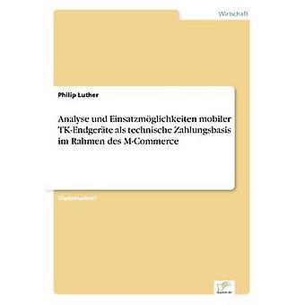 Analyser und Einsatzmglichkeiten mobiler als TKEndgerte technische Zahlungsbasis im Rahmen des MCommerce par Luther & Philip