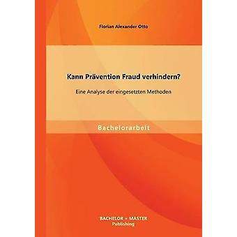 Kann Prvention Fraud verhindern Eine Analyse der eingesetzten Methoden by Otto & Florian Alexander
