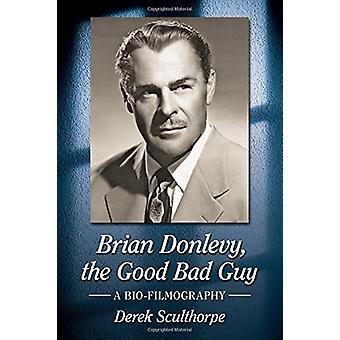 Brian Donlevy - the Good Bad Guy - A Bio-Filmography by Derek Sculthor