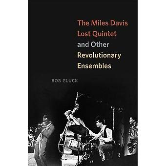 The Miles Davis Lost Quintet and Other Revolutionary Ensembles by Bob
