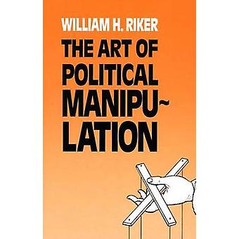 The Art of Political Manipulation by William H. Riker - 9780300035926