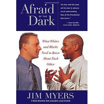 Afraid of the Dark - What Whites and Blacks Need to Know About Each Ot