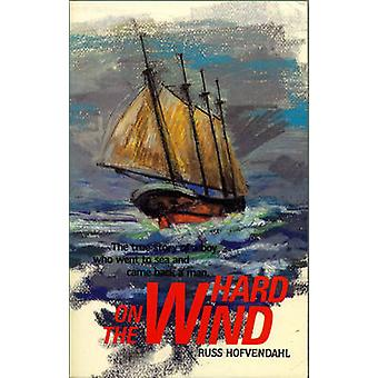 Hard on the Wind - The True Story of a Boy Who Went to Sea and Came Ba