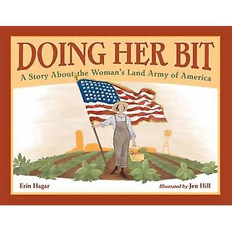 Doing Her Bit - A Story About the Woman's Land Army of America by Erin