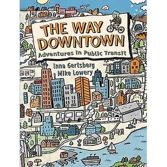 The Way Downtown - Adventures In Public Transit by Inna Gertsberg - 97