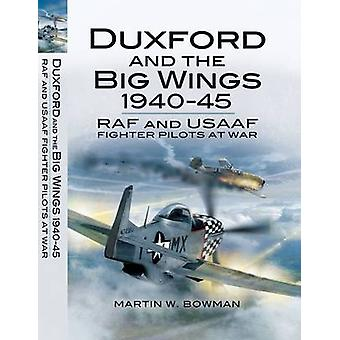 Duxford and the Big Wings 1940-45 - RAF and USAAF Fighter Pilots at Wa