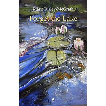 Forget the Lake by Mary Turley-McGrath - 9781851320936 Book
