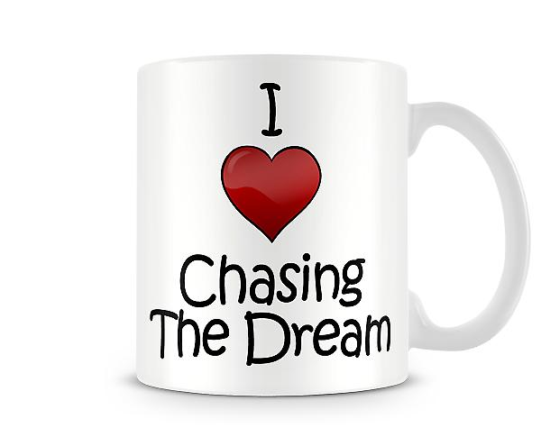 I Love Chasing The Dream Printed Mug