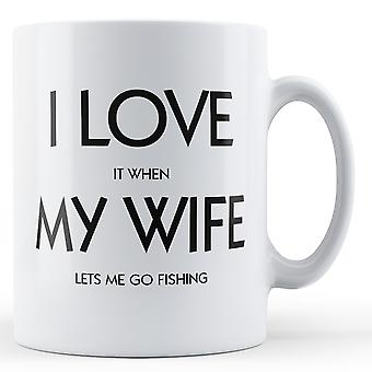 Decorative Writing I Love It When My Wife Lets Me Go Fishing Valentines Day Mug