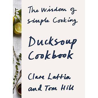 Ducksoup kogebog - visdom ved simpel madlavning af Clare Lattin - Tom
