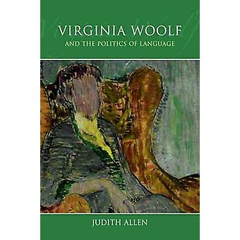 Virginia Woolf and the Politics of Language by Judith Allen - 9780748