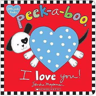 Peek-a-Boo - I Love You! by Sandra Magsamen - 9781338110883 Book