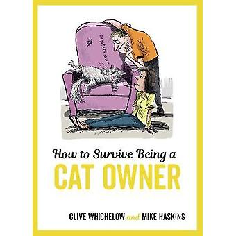 How to Survive Being a Cat Owner - Tongue-In-Cheek Advice and Cheeky I