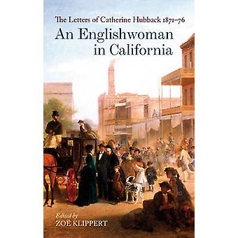 An Englishwoman in California - The Letters of Catherine Hubback 1871-