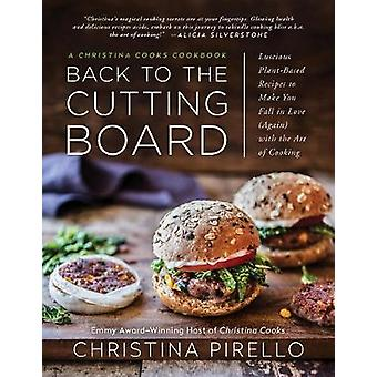 Back to the Cutting Board - Luscious Plant-Based Recipes to Make You F