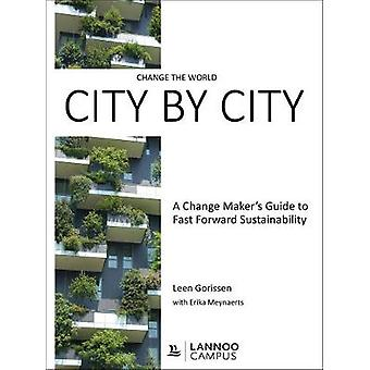 Change the World City by City - A Change Maker's Guide to Fast Forward