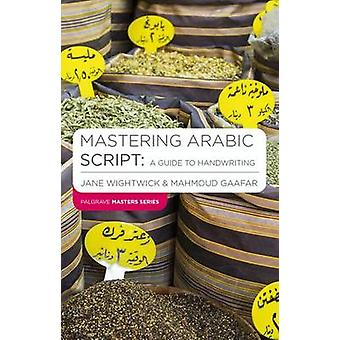 Mastering Arabic Script - A Guide to Handwriting by Jane Wightwick - M