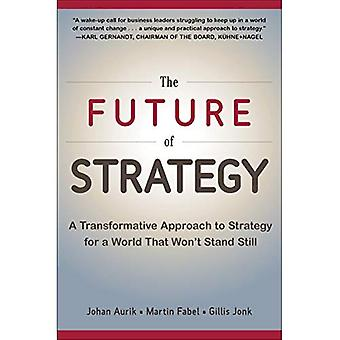 L'avenir de la stratégie: stratégie pour un monde qui ne se dressent encore une approche Transformative