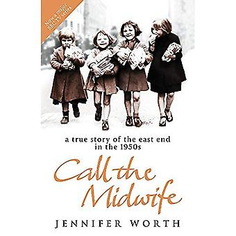 Call The Midwife: A True Story Of The East End In The 1950s: A True Story of the East End in the 1950s