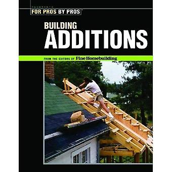 Building Additions: For Pros by Pros (For Pros By Pros): For Pros by Pros (For Pros By Pros)