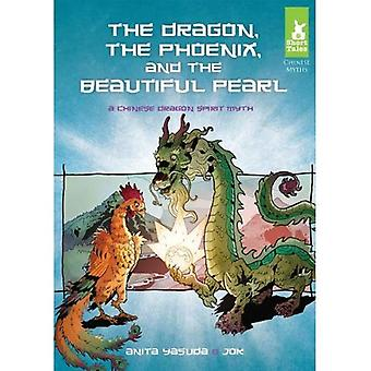 Dragon, the Phoenix, and the Beautiful Pearl: A Chinese Dragon Spirit Myth (Short Tales: Chinese Myths)
