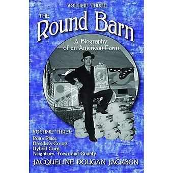 Runda ladan, en biografi över en amerikansk gård, volym tre: Ron's Place, uppfödare Co-op, Hybrid majs, grannar...