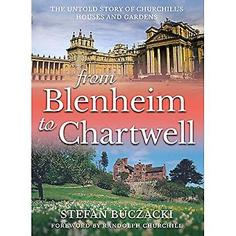 From Blenheim to Chartwell:� The Untold Story of Churchill's Houses and Gardens