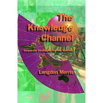 The Knowledge Channel Corporate Strategies for the Internet by Morris & Langdon