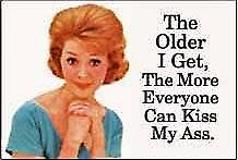 The Older I Get, The More Everyone... funny fridge magnet   (ep)