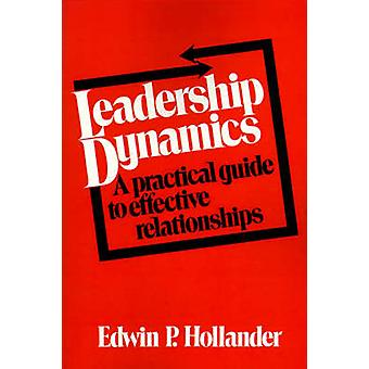 Leadership Dynamics A Practical Guide to Effective Relationships by Hollander & Edwin Paul
