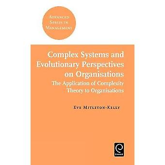 Complex Systems and Evolutionary Perspectives on Organisations The Application of Complexity Theory to Organisations by MitletonKelly & Eve