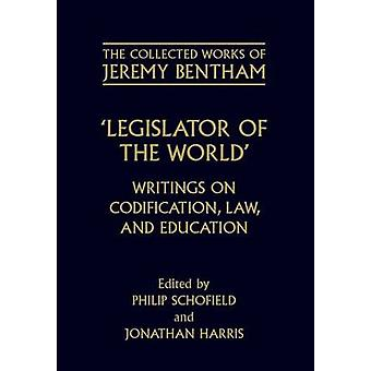 Legislator of the World Writings on Codification Law and Education by Bentham & Jeremy