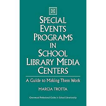 Special Events Programs in School Library Media Centers A Guide to Making Them Work by Trotta & Marcia
