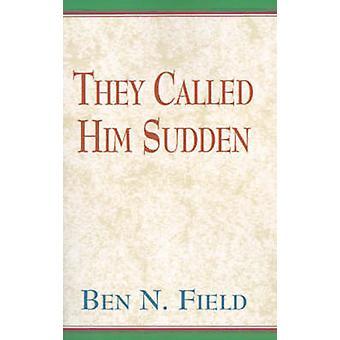 Eles o chamavam de súbito pelo campo & Ben N.