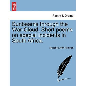 Sunbeams through the WarCloud. Short poems on special incidents in South Africa. by Hamilton & Frederick John