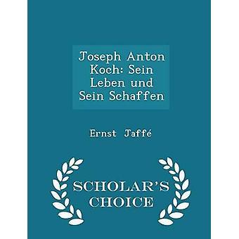 Joseph Anton Koch Sein Leben und Sein Schaffen  Scholars Choice Edition by Jaff & Ernst