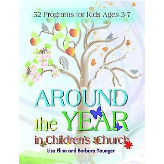 Around the Year in Childrens Church 52 Programs for Kids Ages 37 by Lisa Flinn