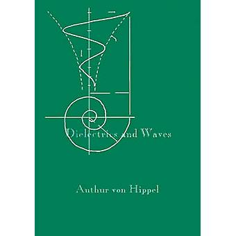 Dielectrics and Waves by Von Hippel & Arthur R.