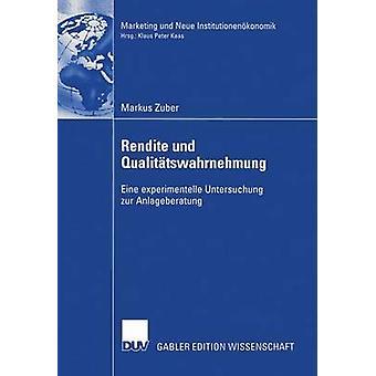 Rendite und Qualittswahrnehmung Eine experimentelle Untersuchung zur Anlageberatung av Zuber & Markus