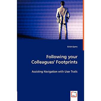 Following your Colleagues Footprints  Assisting Navigation with User Trails by Gams & Erich
