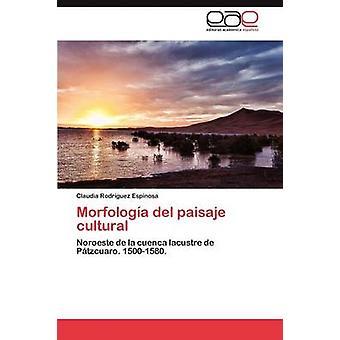 Morfologa del Paisaje kulturelle von Rodrguez Espinosa Claudia